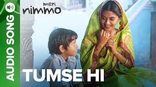 Tumse Hi - Full Audio Song | Meri Nimmo Movie 2018 | Anjali Patil | Javed Ali | Aanand L. Rai