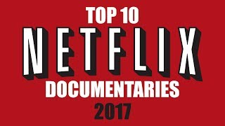 Top 10 Best Netflix Documentaries (You Need to Watch) 2017