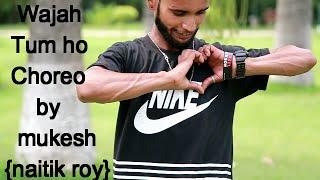 wajah tum ho dance choreography by mukesh (naitik roy)