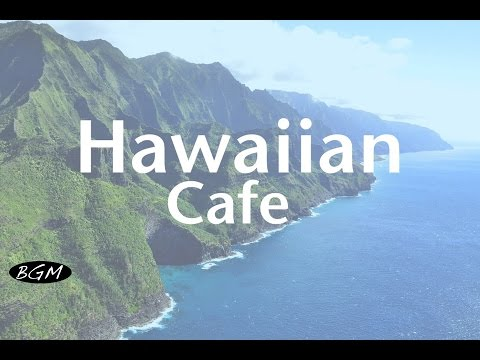 【Hawaiian Cafe Music】Chill Out Guitar Music Music For Relax Instrumental Music