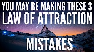 Are you making these 3 Law of Attraction mistakes? - How to Use Law of Attraction