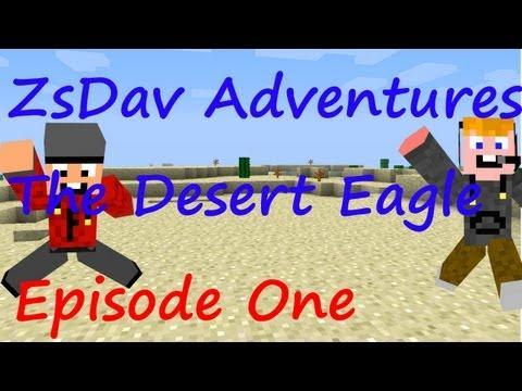 ZsDav adventures The Desert Eagle ep 1