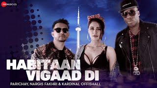 Habitaan Vigaad Di - Official Music Video | Parichay ft. Nargis Fakhri & Kardinal Offishall | Kumaar