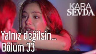 Kara Sevda 33. Bölüm - Yalnız Değilsin...