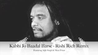 Kabhi Jo Baadal Barse  Rishi Rich Remix Featuring Arjit Singh & Maxi Priest