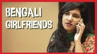 Stuff Bengali Girlfriends Say | TheJhakanakaProject