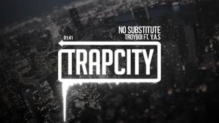 TroyBoi - No Substitute ft. Y.A.S