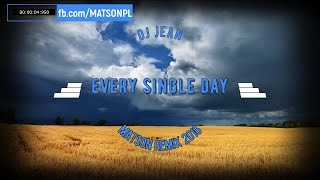 Dj Jean - Every Single Day (MATSON REMIX 2016) + Download