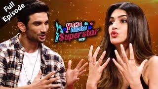 Raabta | Sushant Singh Rajput & Kriti Sanon | Full Episode | Yaar Mera Superstar S2 With Sangeeta