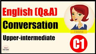 English Conversation Practice 1h30(Upper-Intermediate Level):18 Daily topics - Part 1