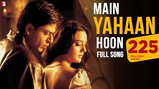 Main Yahaan Hoon - Full Song | Veer-Zaara | Shah Rukh Khan | Preity Zinta