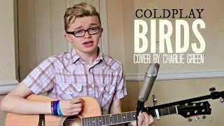 Coldplay  Birds Cover By Charlie Green