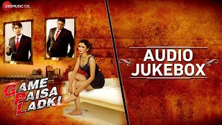 Game Paisa Ladki - Full Movie Audio Jukebox | Deepanse Garge, Sezal Sharma & Zakir Hussain
