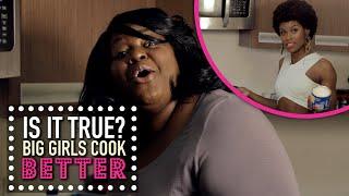 Fat Girls Cook Better? - Is It True