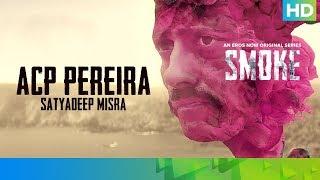 ACP Pereira by Satyadeep Misra | SMOKE | An Eros Now Original Series | All Episodes Streaming Now