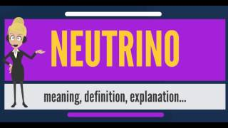 What is NEUTRINO? What does NEUTRINO mean? NEUTRINO meaning, definition & explanation