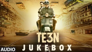 TE3N JUKEBOX (Full Audio Songs) | Amitabh Bachchan, Nawazuddin Siddiqui & Vidya Balan | T-Series