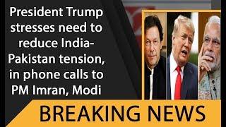 President Trump stresses need to reduce India-Pakistan tension, in phone calls to PM Imran, Modi