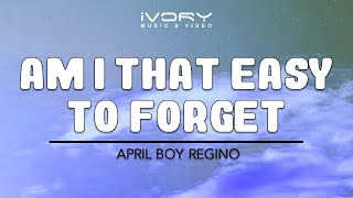 April Boy Regino | Am I That Easy To Forget | Official Lyric Video