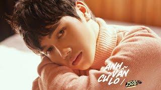 JSOL - ANH VẪN CỨ LO   Official MV