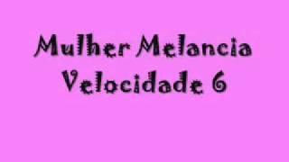 Mulher Melancia -Velocidade 6-