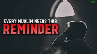 EVERY MUSLIM NEEDS THIS REMINDER