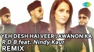 Yeh Desh Hai Veer Jawanon Ka [Remix] - RDB Feat. Nindy Kaur