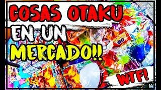 BUSCANDO COSAS OTAKU EN UN MERCADO!!