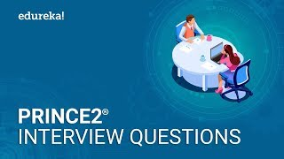 Top 50 PRINCE2® Interview Questions and Answers| PRINCE2® Foundation & Practitioner | Edureka