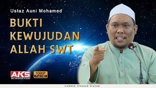 Bukti Kewujudan Allah SWT | Ustaz Auni Mohamed