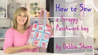 How to sew a scrappy patchwork bag by Debbie Shore
