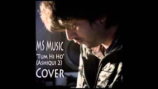 Tum hi ho [Ashiqui 2] - Cover - MS Music