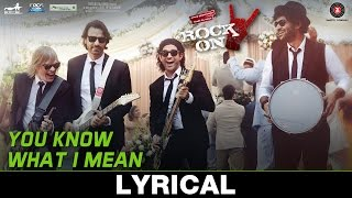 You Know What I Mean - Lyrical | Rock On 2 I Farhan Akhtar, Arjun Rampal, Purab Kohli & Luke Kenny