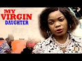 My Virgin Daughter - 2017 Latest Nigerian Nollywood Movie