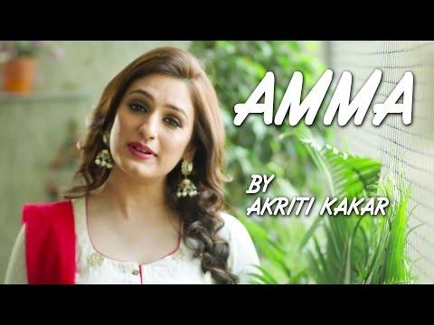 Akriti kakkar's New Song AMMA