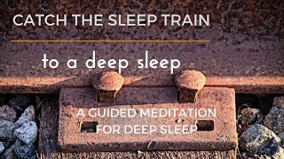 CATCH THE SLEEP TRAIN TO A DEEP SLEEP a guided meditation for deep sleep
