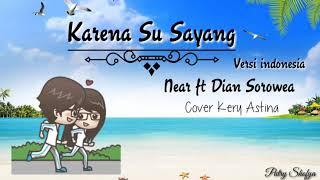 Karena Su Sayang~Bhs.Indonesia || Near ft Dian Sorowea || Cover Kery Astina || Lirik Video Animasi