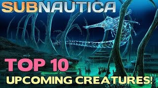 TOP 10 Most Anticipated Upcoming SUBNAUTICA Creatures! | Subnautica