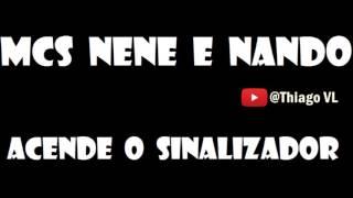 Mcs Nene e Nando - Acende o Sinalizador  (RELÍQUIA)