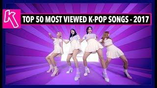 [TOP 50] MOST VIEWED K-POP SONGS OF 2017! [JULY - WEEK 2]