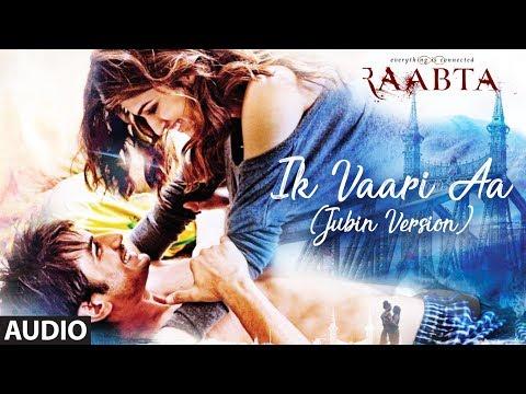Xxx Mp4 Ik Vaari Aa Jubin Version Full Audio Song Raabta Jubin Nautiyal Sushant Singh Amp Kriti Sanon 3gp Sex