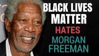 Black Lives Matter hates Morgan Freeman