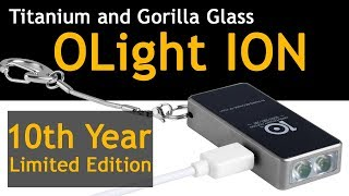 New OLight ION Flashlight - 10th Anniversary Limited Edition with Titanium/ Gorilla Glass Review