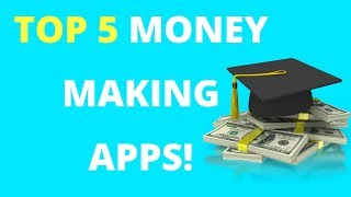 Top 5 BEST Money Making Apps 2018!