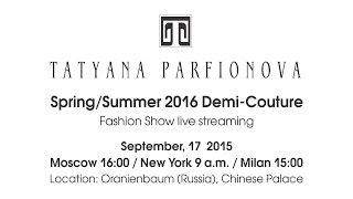 TATYANA PARFIONOVA Spring/Summer 2016 Demi-Couture  Fashion Show live streaming
