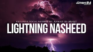 Lightning Exclusive Nasheed By: Ahmad Al-Muqit