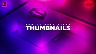 How to Make CLEAN YouTube Thumbnails with Photoshop CC! (2017 Tutorial)