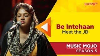 Be Intehaan - Meet the JB - Music Mojo Season 5 - Kappa TV