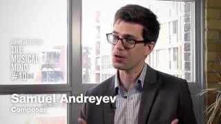 The Musical Mind #10: Samuel Andreyev, Composer