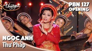 PBN 127 Opening     Ngọc Anh - Thư Pháp (Nguyễn Duy Hùng)